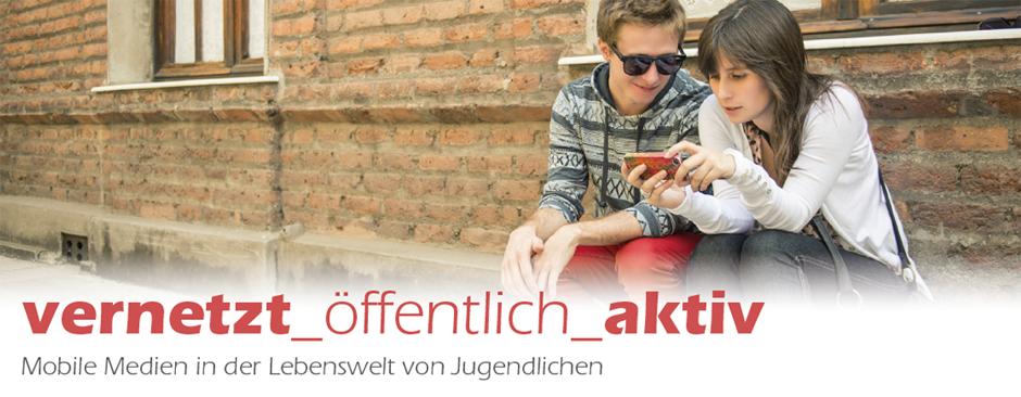vernetzt_öffentlich_aktiv. Mobile Medien in der Lebenswelt von Jugendlichen